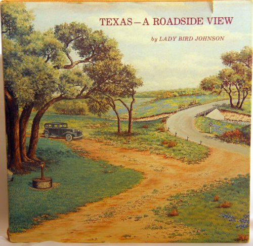 Texas - A Roadside View -- SIGNED attached bookplate by author, Lady Bird Johnson: Johnson, Lady ...