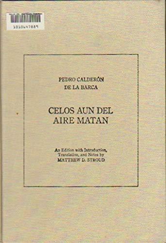 Celos aun del Aire Matan: An Edition: Calderon de la