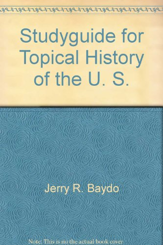 Studyguide for Topical History of the U.: Jerry R. Baydo