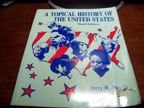 A Topical History of the United States,: Baydo, Jerry R.