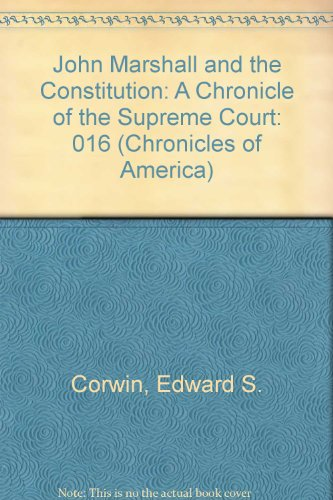 John Marshall and the Constitution: A Chronicle of the Supreme Court (Chronicles of America) (0911548157) by Corwin, Edward S.