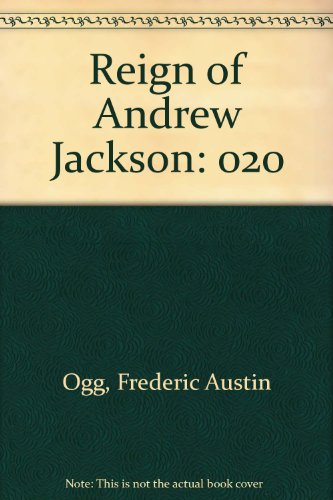 Reign of Andrew Jackson: Ogg, Frederic Austin