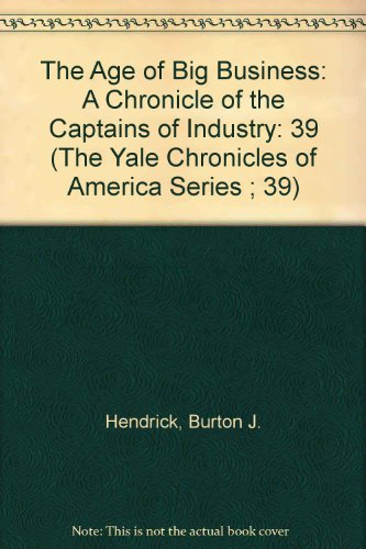 9780911548389: 39: The Age of Big Business: A Chronicle of the Captains of Industry (THE YALE CHRONICLES OF AMERICA SERIES ; 39)