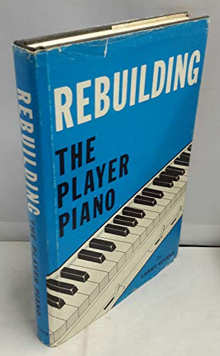 9780911572032: Rebuilding the Player Piano