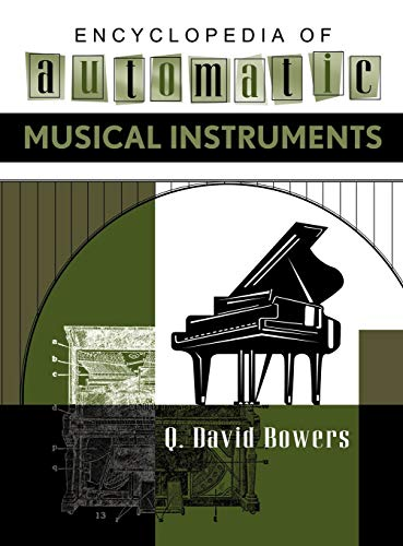 Encyclopedia of Automatic Musical Instruments. Cylinder Musik Boxes, Disc Music Boxes, Piano ...