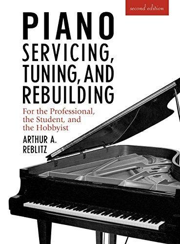 Piano Servicing Tuning & Rebuilding for the Professional , the Student, the Hobbyist: Reblitz, ...
