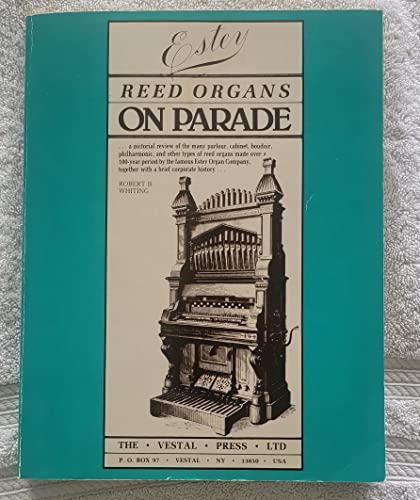 Estey reed organs on parade: A pictorial review of the many parlour, cabinet, boudoir, philharmonic...