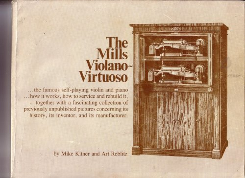 9780911572339: Mills Violano-Virtuoso: The Famous Sell-Playing Violin and Piano :How It Works, How to Service and Rebuild It, Together With a Fascination Collection