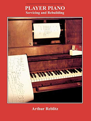 9780911572407: Player Piano: Servicing and Rebuilding