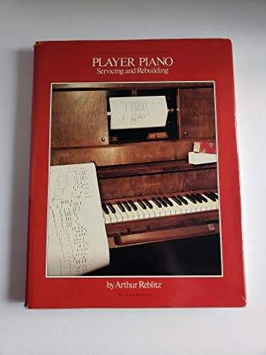 9780911572414: Player Piano Servicing and Rebuilding: A Treatise on How Player Pianos Function and How to Get Them Back into Top Playing Condition if They Don't Work