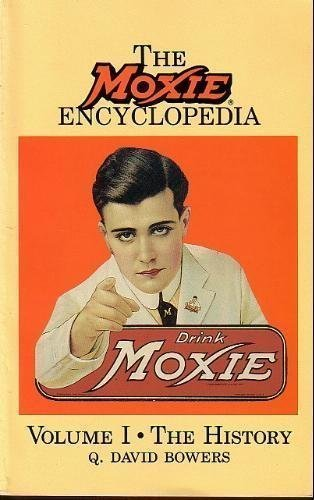 The Moxie Encyclopedia: The History Volume One: Bowers, Q. David