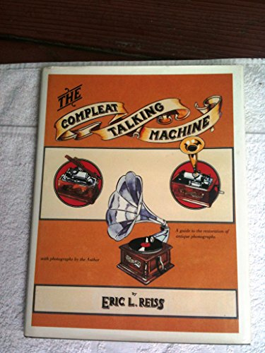 9780911572544: The Compleat Talking Machine: A Guide to the Repair and Restoration of Antique Phonographs