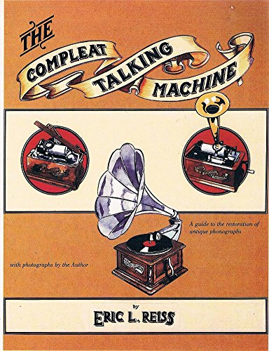 9780911572551: The Compleat Talking Machine: The Restoration & Repair of Antique Phonographs