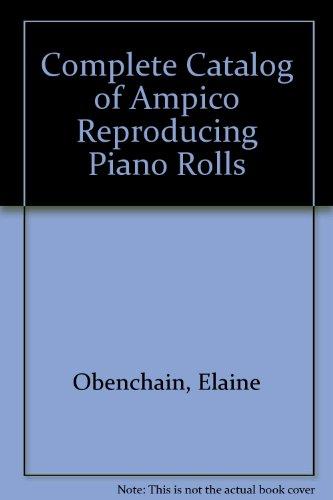 9780911572629: Complete Catalog of Ampico Reproducing Piano Rolls
