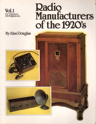 Radio Manufacturers of the 1920's, Vol. 1,: Douglas, Alan