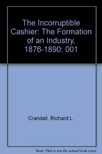 9780911572698: The Incorruptible Cashier, Vol. 1: The Formation of an Industry, 1876-1890