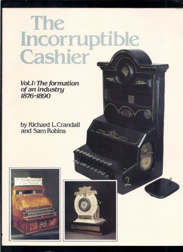 9780911572704: The Incorruptible Cashier, Vol. 1: The Formation of an Industry, 1876-1890