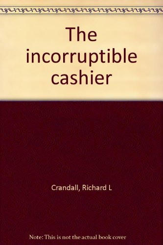 The Incorruptible Cashier : Vol.II : The: Richard L.Crandall and