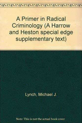 A Primer in Radical Criminology (A Harrow and Heston special edge supplementary text): Lynch, ...