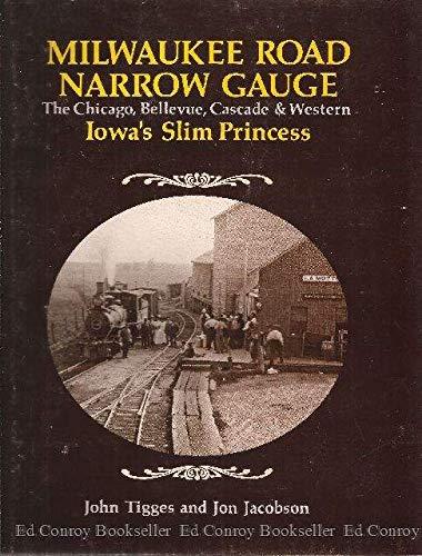 9780911581232: Milwaukee Road Narrow Gauge: The Chicago, Bellevue, Cascade, and Western - Iowa's Slim Princess
