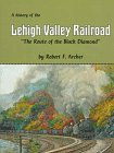 """The History of the Lehigh Valley Railroad: """"The Route of the Black Diamond"""": Archer, ..."""