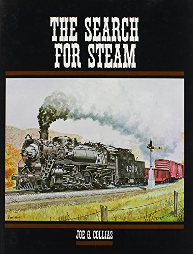 Search for Steam: A Cavalcade of Smoky Action in Steam by the Greatest Railroad Photographers.: ...