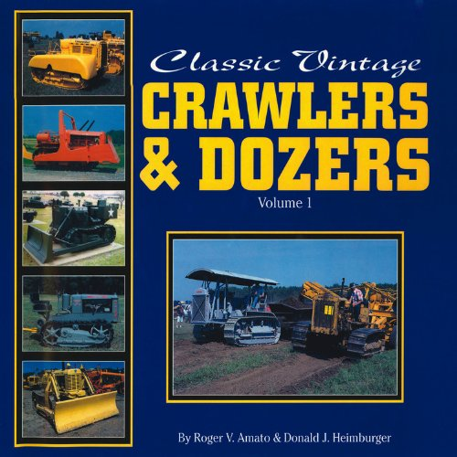Classic Vintage Crawlers and Dozers: v. 1: Amato, Roger V.; Heimburger, Donald J.
