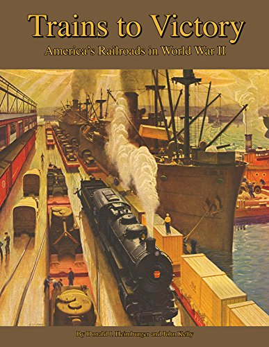Trains to Victory: America's Railroads in WWII [Hardcover] [Jul 01, 2009] Heimburger, Donald J. a...