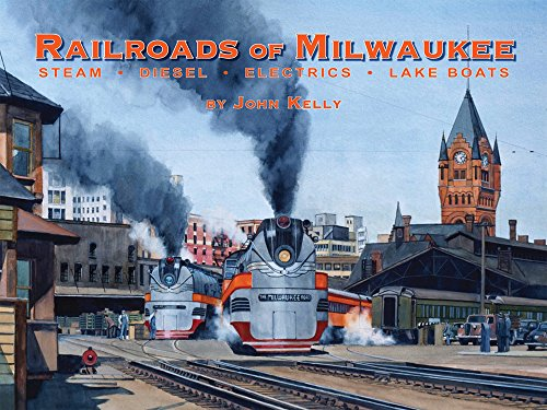 Railroads of Milwaukee: Steam - Diesel - Electrics - Lake Boats: John Kelly
