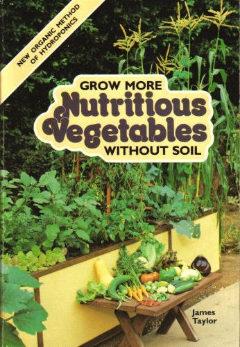 Grow More Nutritious Vegetables without Soil: New Organic Method of Hydroponics