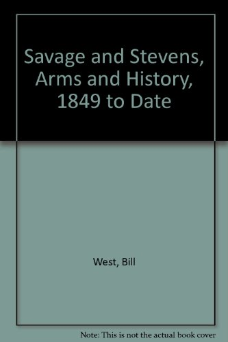 9780911614107: Savage and Stevens, Arms and History, 1849 to Date