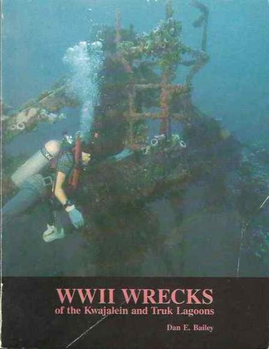WW II Wrecks of the Kwajalein and: Dan E. Bailey