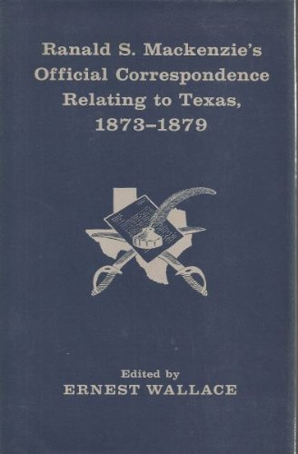 9780911618037: Ranald S. MacKenzie's Official Correspondence Relating to Texas, 1873-1879
