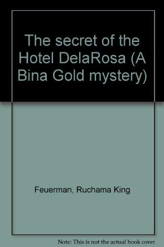 The secret of the Hotel DelaRosa (A Bina Gold mystery): Ruchama King Feuerman