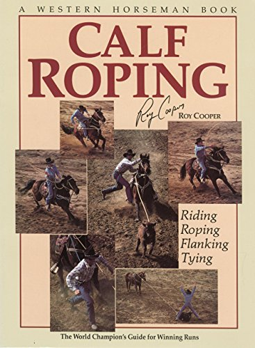 9780911647044: Calf Roping: The World Champion's Guide For Winning Runs