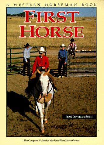 9780911647358: First Horse: The Complete Guide for the First-Time Horse Owner (A Western Horseman Book)
