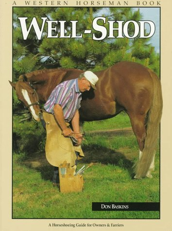 Well-Shod: A Horseshoeing Guide for Owners and: Baskins, Don