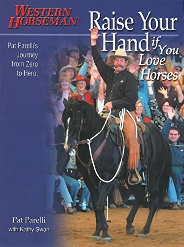 9780911647754: Raise Your Hand If You Love Horses: Pat Parelli's Journey From Zero To Hero