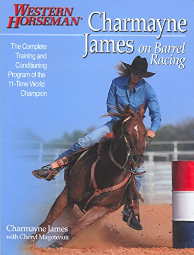 Charmayne James on Barrel Racing: The Complete Training and Conditioning Program of the 11-Time ...