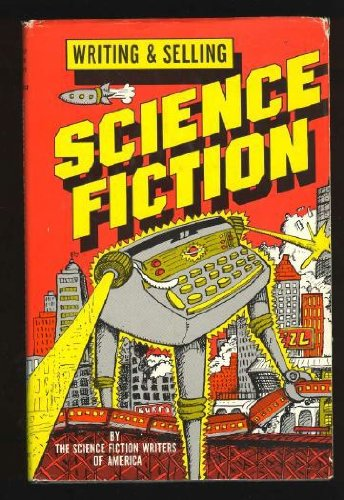 Writing and Selling Science Fiction (0911654356) by Poul Anderson; James Gunn; George RR Martin; Andrew J. Offutt; Jerry Pournelle; Gene Snyder; Kate Wilhelm; Thomas F. Monteleone; Charles L Grant;...