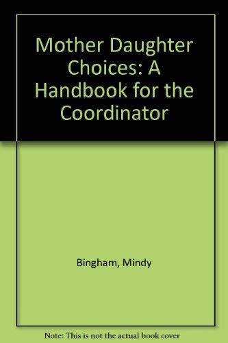 Mother Daughter Choices: A Handbook for the Coordinator: Bingham, Mindy, Quinn, Lari, Sheehan, ...