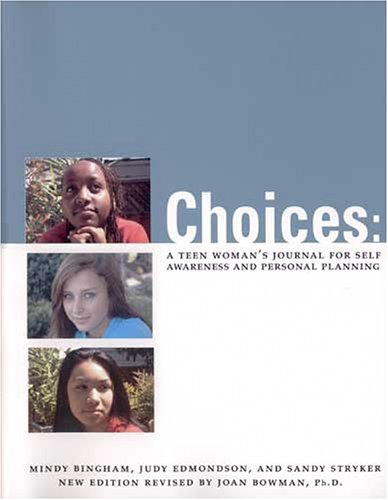 Choices: A Teen Woman's Journal for Self Awareness and Personal Planning (0911655719) by Mindy Bingham; Judy Edmondson; Sandy Stryker