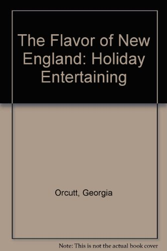 The Flavor of New England: Holiday Entertaining: Orcutt, Georgia, Taylor,