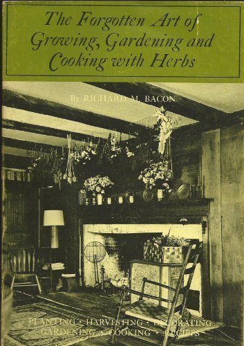 The Forgotten Arts: Growing, Gardening and Cooking With Herbs