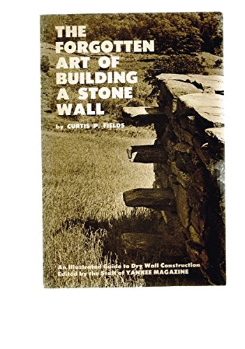The Forgotten Art of Building a Stone Wall: An Illustrated Guide to Dry Wall Construction