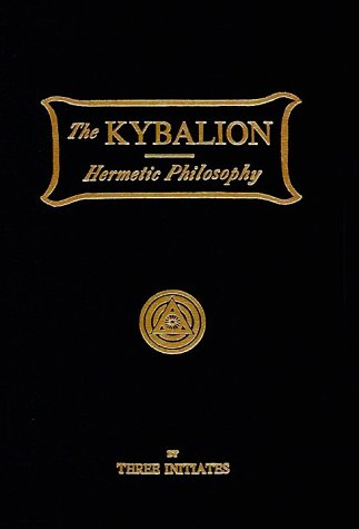 Kybalion: A Study of the Hermetic Philosophy of Ancient Egypt and Greece: Three Initiates, The ...