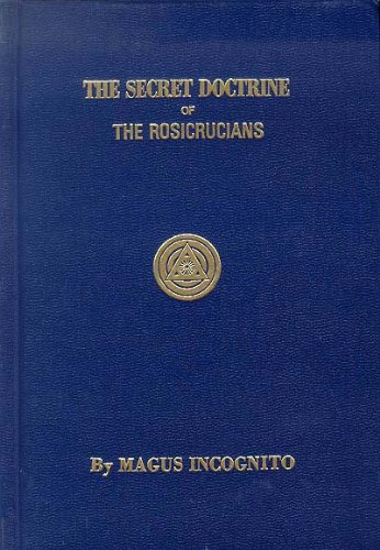 Secret Doctrine of the Rosicrucians: Magnus Incognito