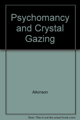 Practical Psychomancy and Crystal Gazing: William Atkinson