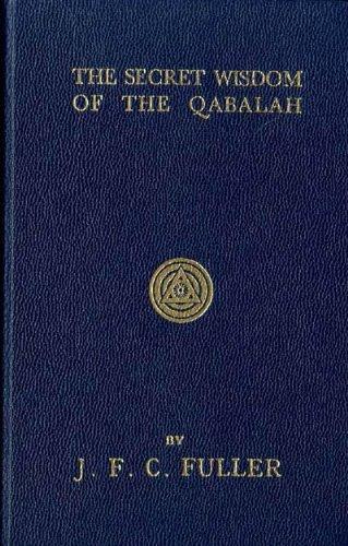 Secret Wisdom of Qabalah: A Study in: J. F. C.