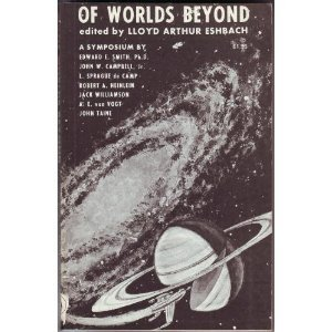 Of Worlds Beyond: The Science of Science Fiction Writing, A Symposium: Robert A. Heinlein; John ...